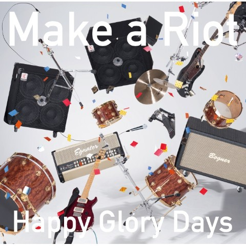 【4/25発売】Make a Riot/Happy Glory Days
