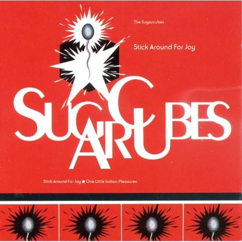 THE SUGAR CUBES/STICK AROUND FOR JOY