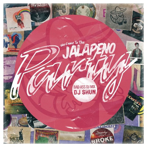 DJ SHUN/WE CAME TO THE JALAPENO PARTY【VV特典あり】