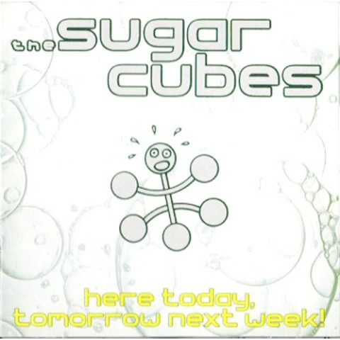 THE SUGARCUBES/HERE TODAY, TOMORROW NEXT WEEK